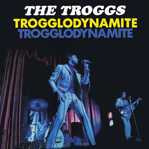 Trogglodynamite by The Troggs