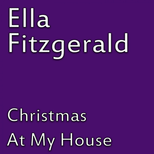 Christmas At My House by Ella Fitzgerald