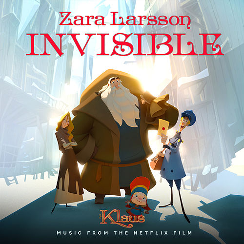 Invisible (from the Netflix Film Klaus) by Zara Larsson