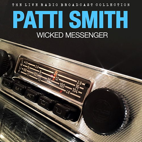 Patti Smith - Wicked Messenger (Live) by Patti Smith