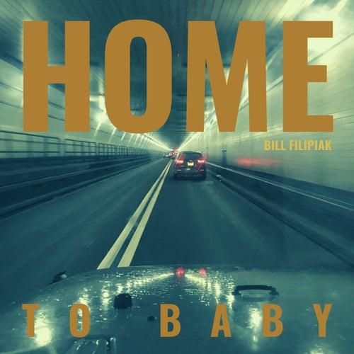Home To Baby by Bill Filipiak
