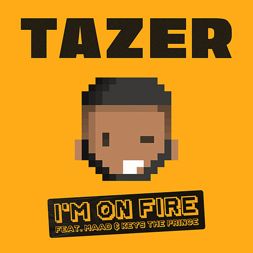 I'm On Fire (feat. MAAD & Keys the Prince) by Tazer