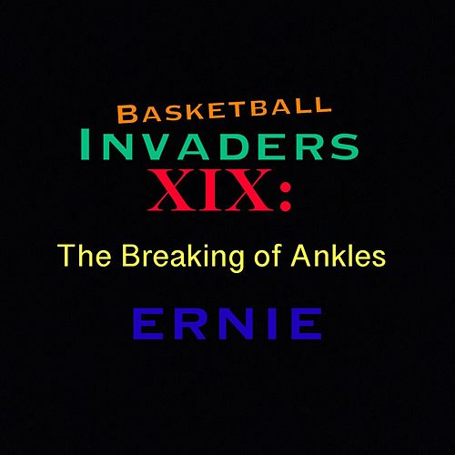 Basketball Invaders XIX: The Breaking of Ankles von Ernie
