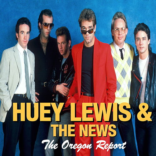 Huey Lewis & The News - The Oregon Report von Huey Lewis and the News