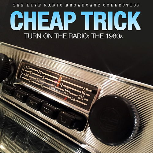 Cheap Trick - Turn On The Radio The 1980s de Cheap Trick
