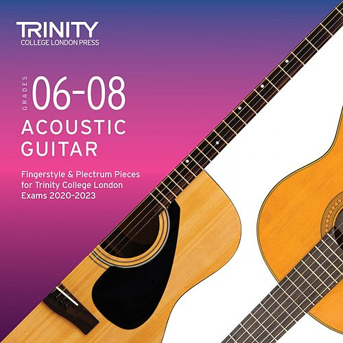 Grades 6-8 Acoustic Guitar Fingerstyle & Plectrum Pieces for Trinity College London Exams 2020-2023 by T. J. Walker