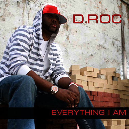 Everything I  Am by D-Roc
