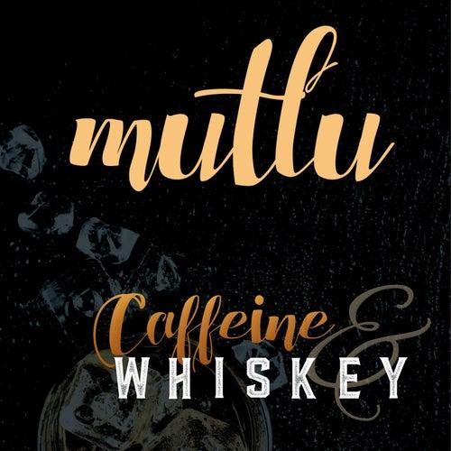 Caffeine & Whiskey de Mutlu