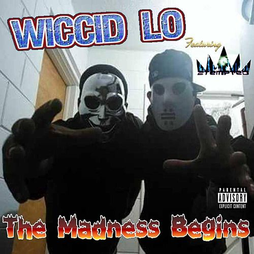 The Madness Begins by Wiccid Lo