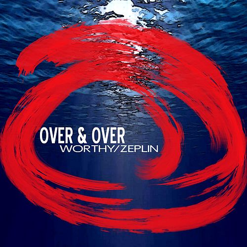 Over and Over by Worthy / Zeplin