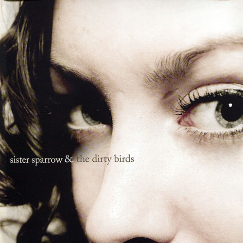 Sister Sparrow and the Dirty Birds by Sister Sparrow and the Dirty Birds