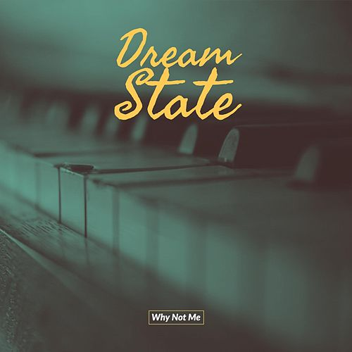 Why Not Me by Dream State