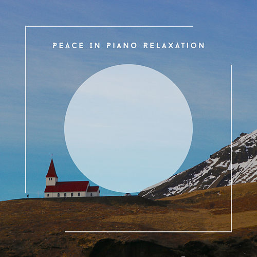Peace In Piano Relaxation von Relaxing Chill Out Music