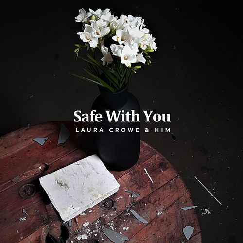 Safe with you by Laura Crowe