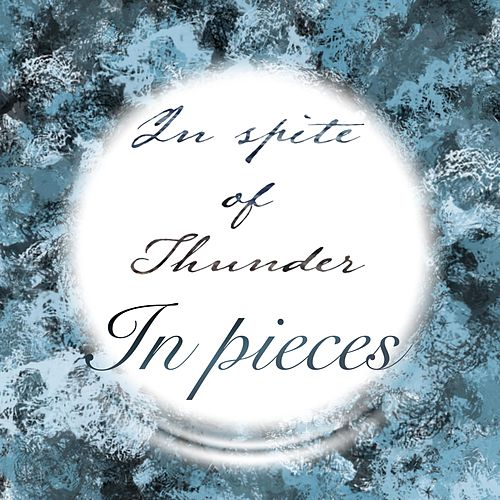 In Pieces by In Spite of Thunder