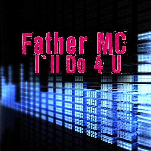 I'll Do 4 U (Re-Recorded / Remastered) by Father MC