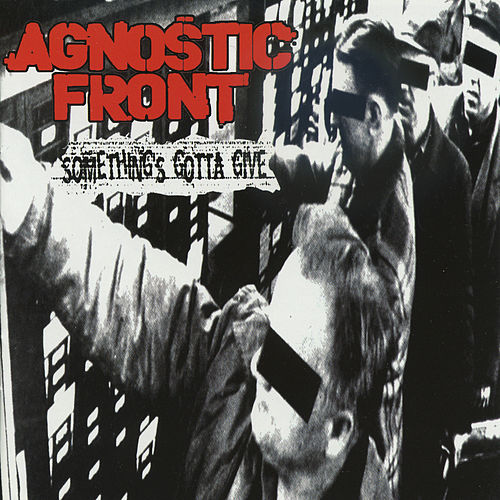 Something's Gotta Give von Agnostic Front