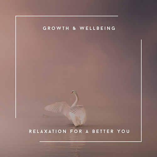 Growth & Wellbeing - Relaxation For A Better You von Relaxing Chill Out Music