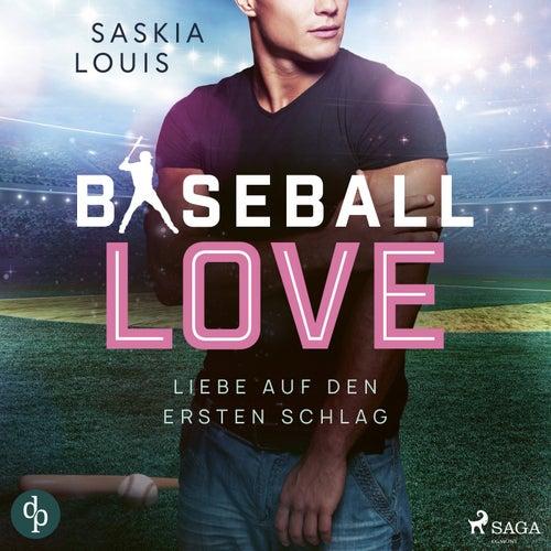 Liebe auf den ersten Schlag - Baseball Love 1 (Ungekürzt) von Saskia Louis