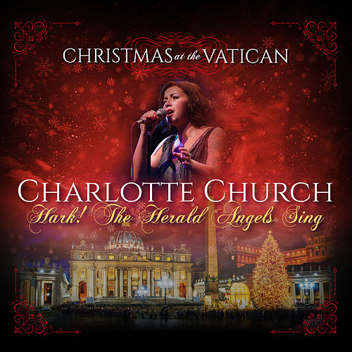 Hark! The Herald Angels Sing (Christmas at The Vatican) (Live) by Charlotte Church