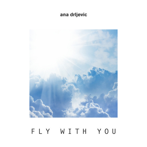 Fly with You by Ana Drljevic
