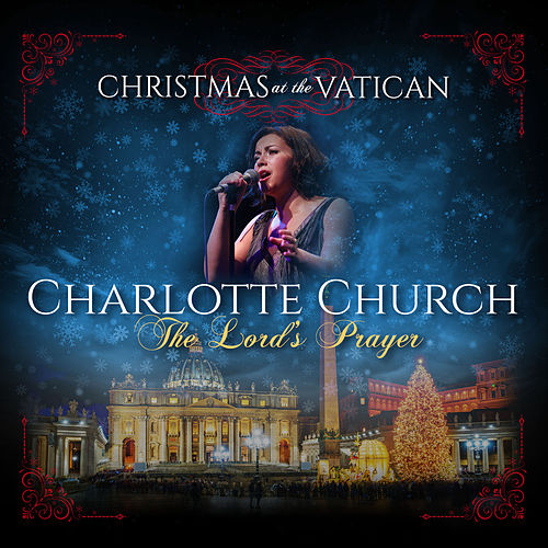 The Lord's Prayer (Christmas at The Vatican) (Live) by Charlotte Church