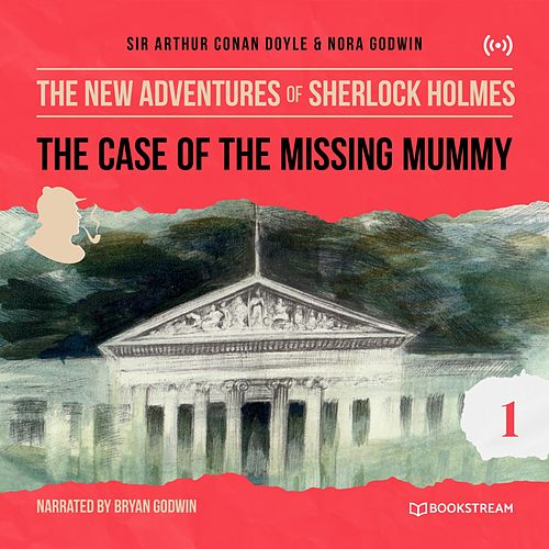 The Case of the Missing Mummy (The New Adventures of Sherlock Holmes 1) von Sherlock Holmes