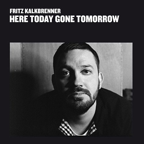 Here Today Gone Tomorrow von Fritz Kalkbrenner