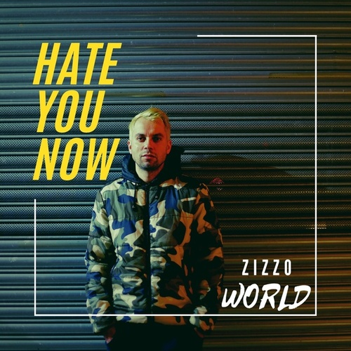 Hate You Now by Zizzo World