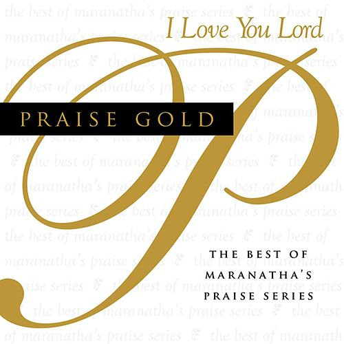 Praise Gold (I Love You Lord) de Marantha Music