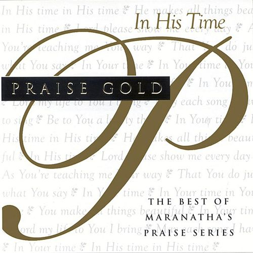 Praise Gold (In His Time) de Marantha Music