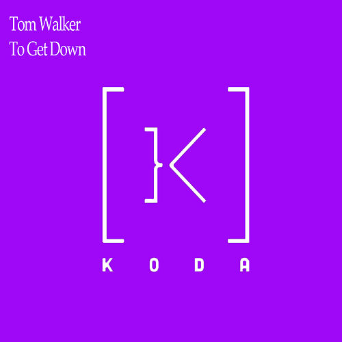To Get Down by Tom Walker