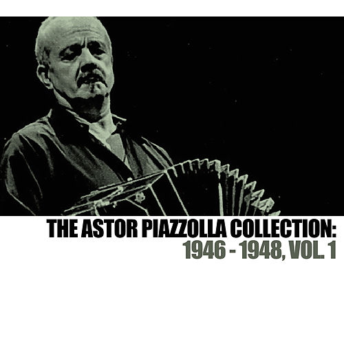 The Astor Piazzolla Collection: 1946-1948, Vol. 1 von Astor Piazzolla