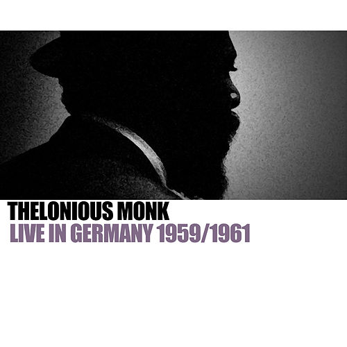 Live In Germany 1959/1961 by Thelonious Monk