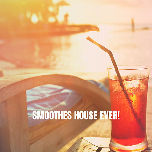 Smoothes House Ever! by Ibiza Chill Out