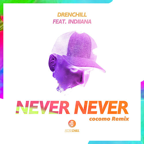 Never Never (cocomo Remix) by Drenchill