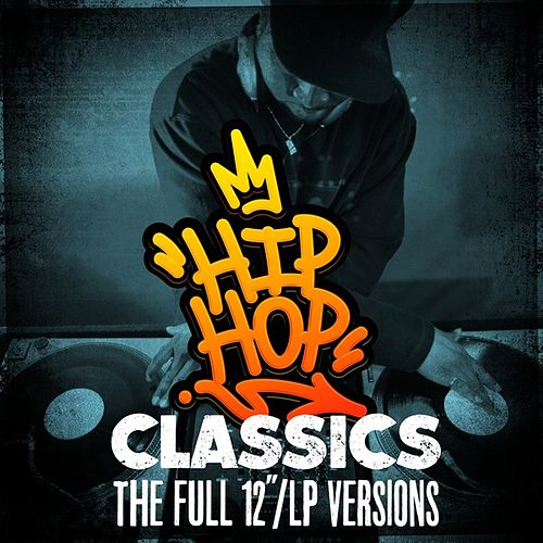 Hip Hop Classics: The Full 12'/LP Versions by Various Artists