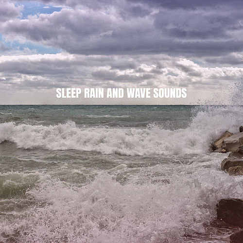 Sleep Rain And Wave Sounds von Rain Sounds