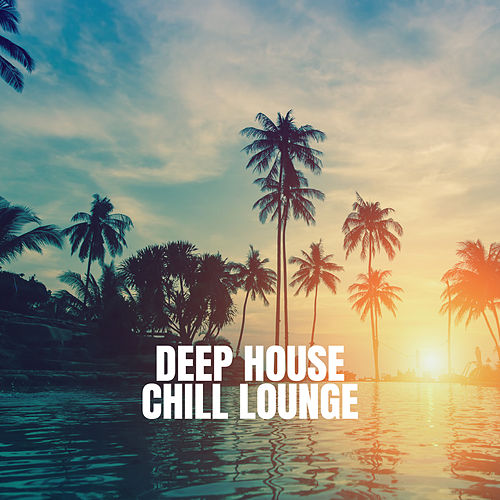 Deep House Chill Lounge de Chill Out