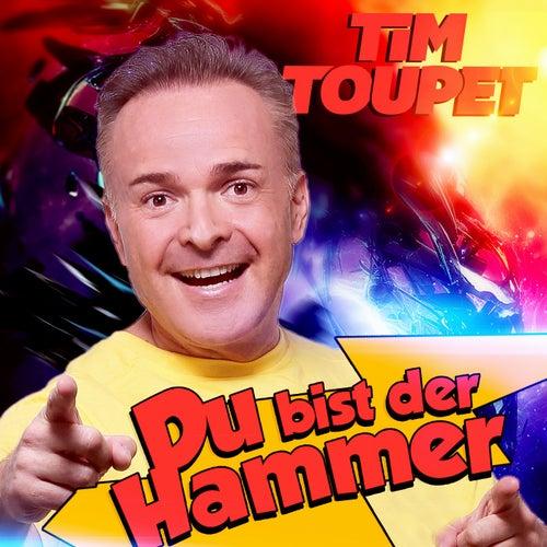 Du bist der Hammer von Tim Toupet
