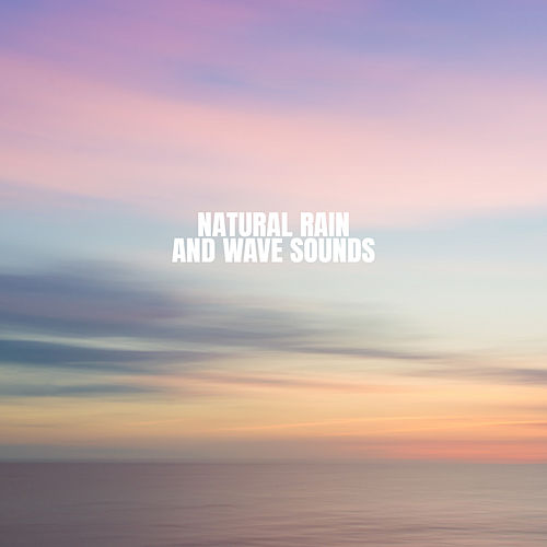 Natural Rain And Wave Sounds by Relaxing Rain Sounds