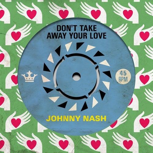 Don't Take Away Your Love von Johnny Nash