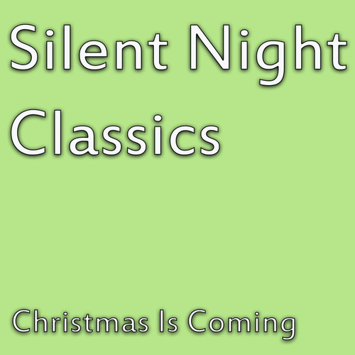 Silent Night Classics - Christmas Is Coming di Various Artists