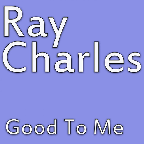 Good To Me von Ray Charles