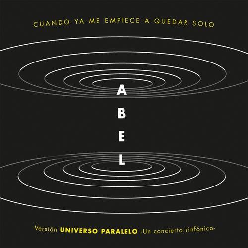 Cuando Ya Me Empiece a Quedar Solo (Universo Paralelo - Sinfónico) by Abel Pintos