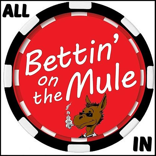All In by Bettin' on the Mule