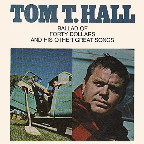 Ballad Of Forty Dollars And His Other Great Songs van Tom T. Hall