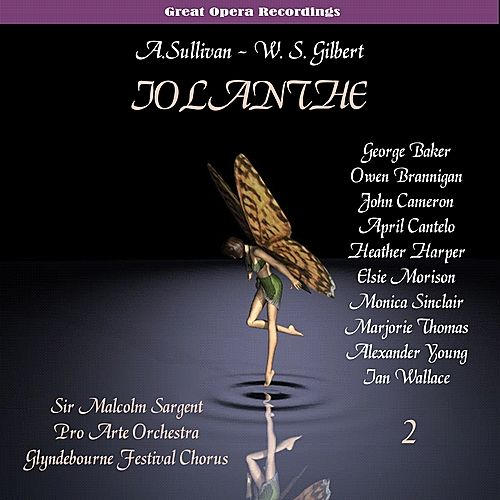 Sullivan: Iolanthe, or The Peer and the Peri [1958], Vol. 2 by Glyndebourne Festival Chorus
