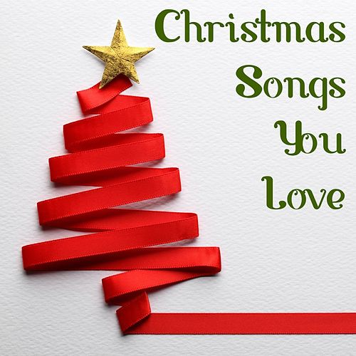 Christmas Songs You Love by Various Artists