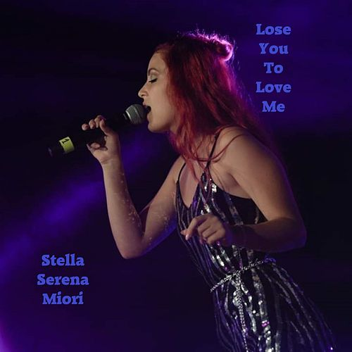 Lose You to Love Me by Stella Serena Miori